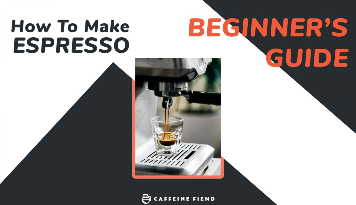 How to make Espresso - Caffeine Fiend guide