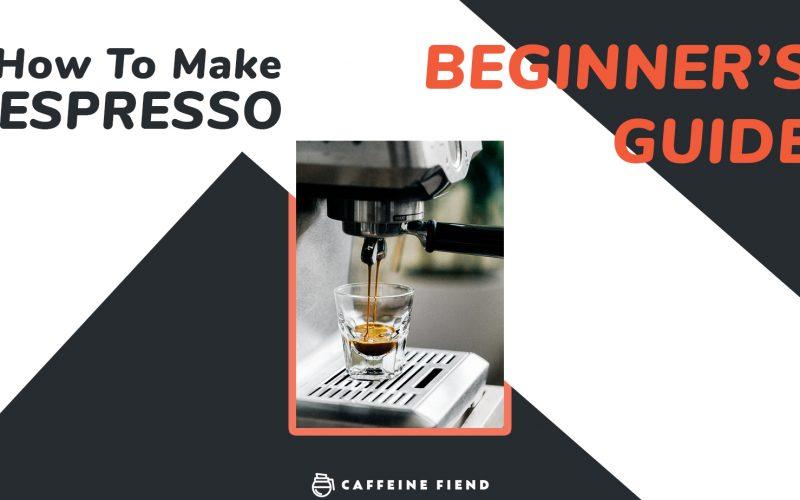 How to make Espresso - Caffeine Fiend guide