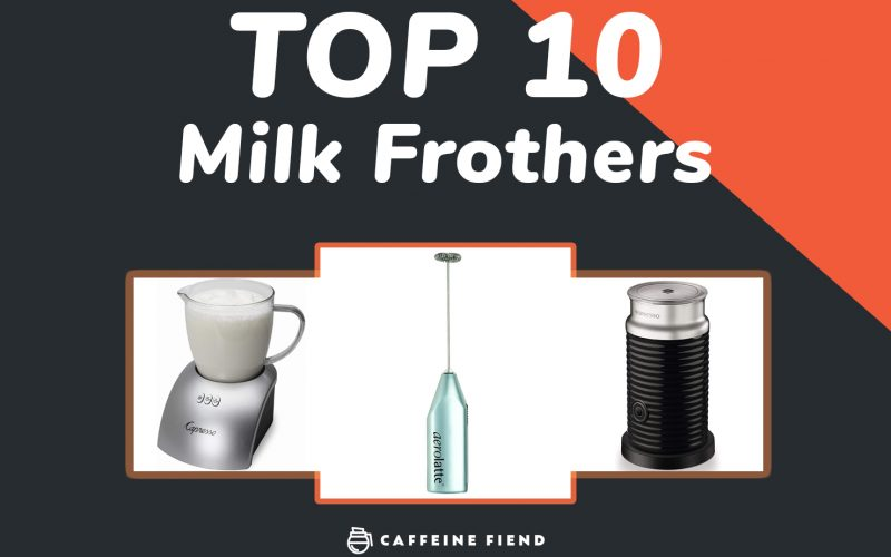 top 10 milk frothers article by Caffeine Fiend